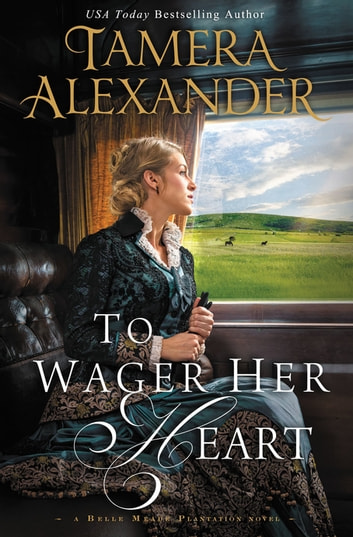 To Wager Her Heart ebook by Tamera Alexander