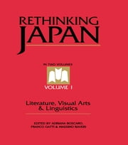 Rethinking Japan Vol 1. - Literature, Visual Arts & Linguistics ebook by Adriana Boscaro, Franco Gatti, Massimo Raveri