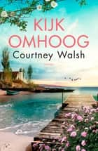 Kijk omhoog ebook by Courtney Walsh