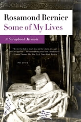 Some of My Lives - A Scrapbook Memoir ebook by Rosamond Bernier
