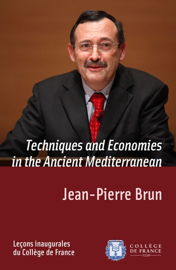 Techniques and Economies in the Ancient Mediterranean - Inaugural lecture delivered on Thursday 5 April 2012 ebook by Jean-Pierre Brun