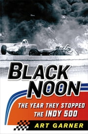 Black Noon: The Year They Stopped the Indy 500 ebook by Art Garner