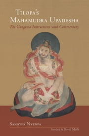 Tilopa's Mahamudra Upadesha - The Gangama Instructions with Commentary 電子書 by Sangyes Nyenpa, David Molk