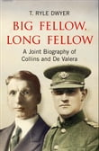 Big Fellow, Long Fellow. A Joint Biography of Collins and De Valera: A Joint Biography of Irish politicians Michael Collins and Eamon De Valera
