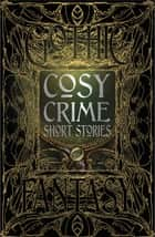Cosy Crime Short Stories ebook by Martin Edwards, Stephanie Bedwell-Grime, Joshua Boyce,...