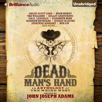 Dead Man's Hand - An Anthology of the Weird West audiobook by John Joseph Adams