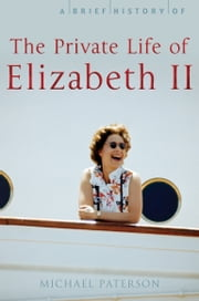 A Brief History of the Private Life of Elizabeth II ebook by Michael Paterson