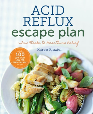 The Acid Reflux Escape Plan - Two Weeks to Heartburn Relief ebook by Karen Frazier