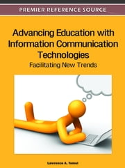 Advancing Education with Information Communication Technologies - Facilitating New Trends ebook by Lawrence A. Tomei