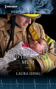 The Firefighter and the Single Mum ebook by Laura Iding