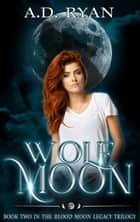 Wolf Moon - Blood Moon Legacy, #2 ebook by A.D. Ryan