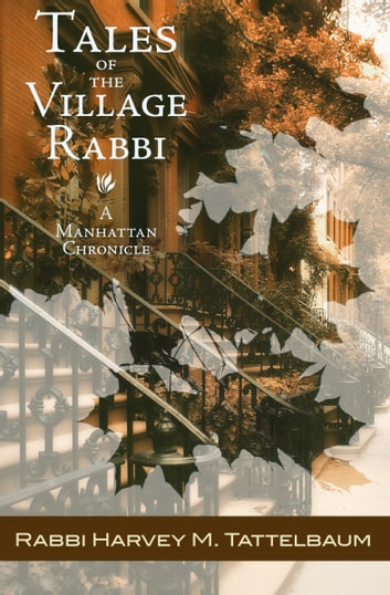 Tales of the Village Rabbi - A Manhattan Chronicle ebook by Harvey M. Tattelbaum