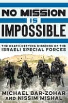 No Mission Is Impossible ebook by Michael Bar-Zohar,Nissim Mishal