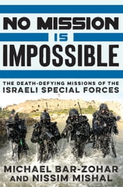 No Mission Is Impossible - The Death-Defying Missions of the Israeli Special Forces ebook by Michael Bar-Zohar,Nissim Mishal