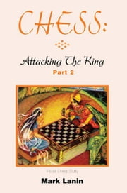 CHESS: Attacking the King, Part 2 ebook by Mark Lanin