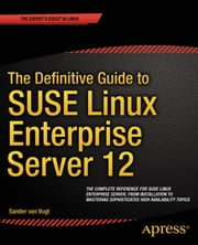 The Definitive Guide to SUSE Linux Enterprise Server 12 ebook by Sander van Vugt