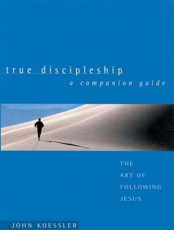 True Discipleship Companion Guide - The Art of Following Jesus ebook by John Koessler