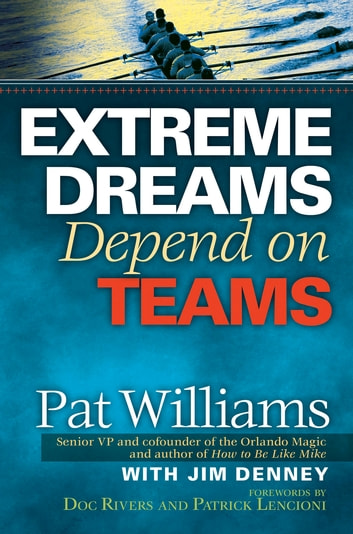 Extreme Dreams Depend on Teams eBook by Pat Williams