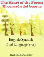 The Heart of the Forest/ El corazón del bosque (An English/Spanish Dual Language Story) ebook by Gabriel Drexler