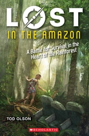 Lost in the Amazon: A Battle for Survival in the Heart of the Rainforest (Lost #3) ebook by Tod Olson
