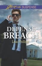 Defense Breach (Mills & Boon Love Inspired Suspense) (Secret Service Agents, Book 5) ebook by Lisa Phillips