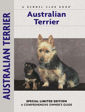 Australian Terrier - A Comprehensive Owner's Guide ebook by Muriel P. Lee