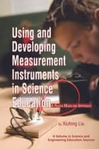 Using and Developing Measurement Instruments in Science Education ebook by Xiufeng Liu