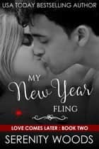 My New Year Fling - Love Comes Later, #2 ebook by Serenity Woods