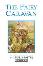 The Fairy Caravan ebook by Beatrix Potter