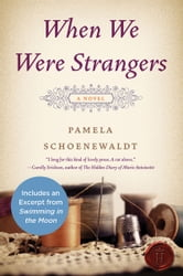 When We Were Strangers - A Novel ebook by Pamela Schoenewaldt