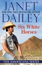 Six White Horses ebook by Janet Dailey