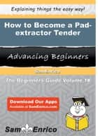 How to Become a Pad-extractor Tender - How to Become a Pad-extractor Tender ebook by Mathilda Dill