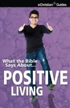 What the Bible Says About Positive Living ebook by eChristian