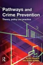 Pathways and Crime Prevention ebook by Alan France,Ross Homel