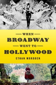 When Broadway Went to Hollywood ebook by Ethan Mordden