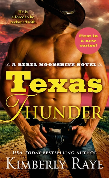 Texas Thunder - A Rebel Moonshine Novel ebook by Kimberly Raye