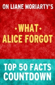 What Alice Forgot - Top 50 Facts Countdown ebook by TOP 50 FACTS