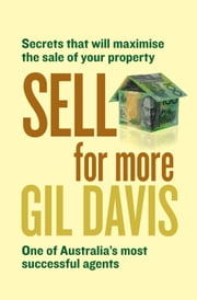 Sell for More: Secrets that will maximise the sale of your property ebook by Davis Gil