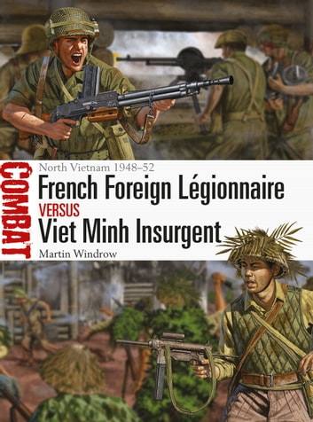 French Foreign Légionnaire vs Viet Minh Insurgent - North Vietnam 1948–52 ebook by Mr Martin Windrow