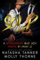 Sold: a Billionaire Bad Boy Mafia Romance ebook by Molly Thorne, Natasha Tanner