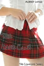 The Dare Club: The Complete Series 電子書籍 by Aubrey Lange