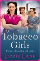 The Tobacco Girls - The start of a wonderful new saga series for 2021 ebook by Lizzie Lane