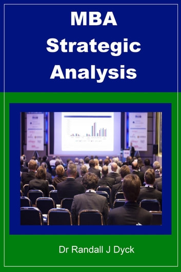 MBA Strategic Analysis ebook by Dr Randall J Dyck