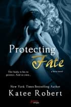 Protecting Fate ebook by Katee Robert