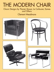 The Modern Chair - Classic Designs by Thonet, Breuer, Le Corbusier, Eames and Others ebook by Clement Meadmore