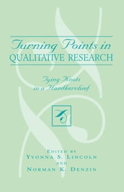 Turning Points In Qualitative Research - Tying Knots in a Handkerchief ebook by Lincoln,Denzin