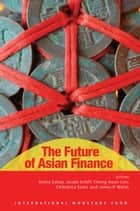 The Future of Asian Finance ebook by Ratna Ms. Sahay, Cheng Lim, Chikahisa Mr. Sumi,...