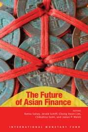 The Future of Asian Finance ebook by Ratna Ms. Sahay,Cheng Lim,Chikahisa Mr. Sumi,James Mr. Walsh,Jerald Mr. Schiff