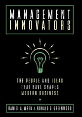 Management Innovators - The People and Ideas that Have Shaped Modern Business ebook by Daniel A. Wren,the late Ronald G. Greenwood