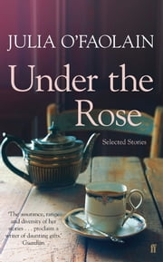 Under the Rose - Selected Stories ebook by Julia O'Faolain